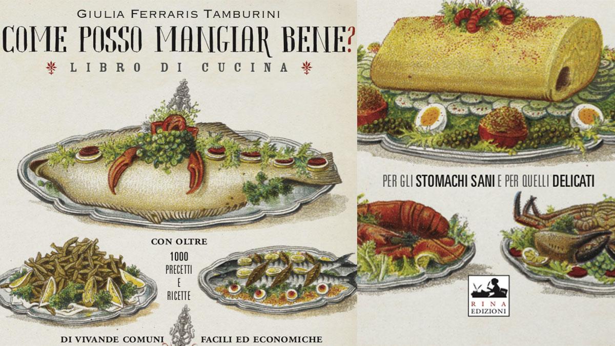 """""""Come posso mangiar bene?"""" Manuale di cucina del 1900. Il primo scritto da una donna"""